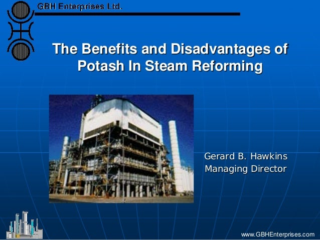 The Benefits and Disadvantages of Potash In Steam Reforming Gerard B. Hawkins Managing Director www.GBHEnterprises.com