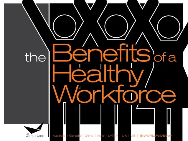 the Benefitsofa Healthy Workforce Australia | Canada | China | India | LATAM | UK | US | BIWORLDWIDE.com