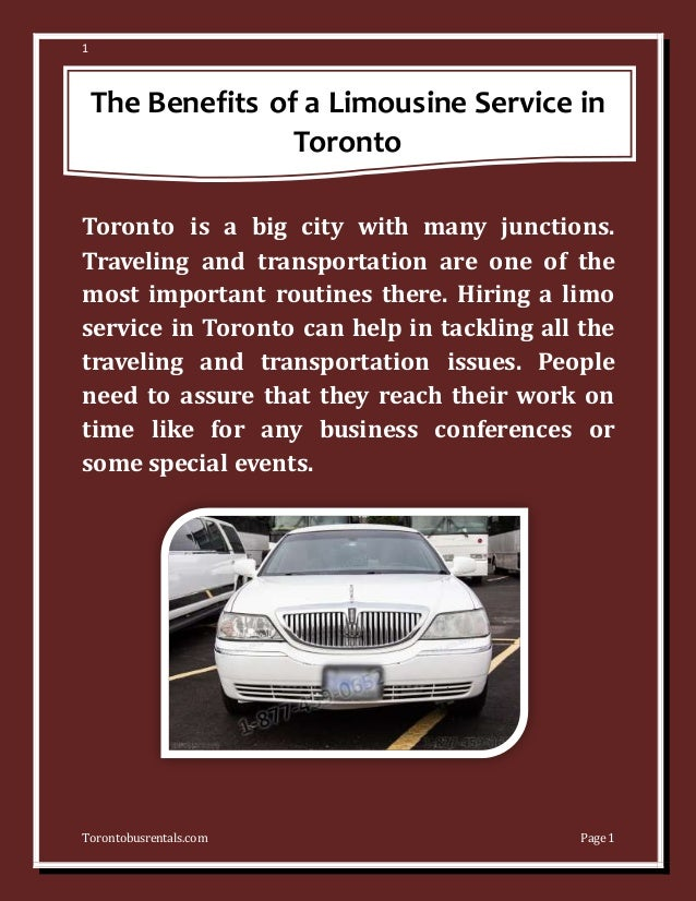 1 Torontobusrentals.com Page 1 The Benefits of a Limousine Service in Toronto Toronto is a big city with many junctions. T...