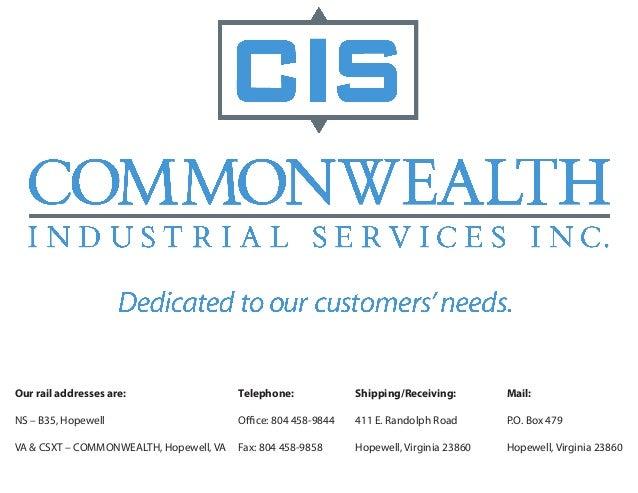 Our rail addresses are: NS – B35, Hopewell VA & CSXT – COMMONWEALTH, Hopewell, VA Telephone: Office: 804 458-9844 Fax: 804...