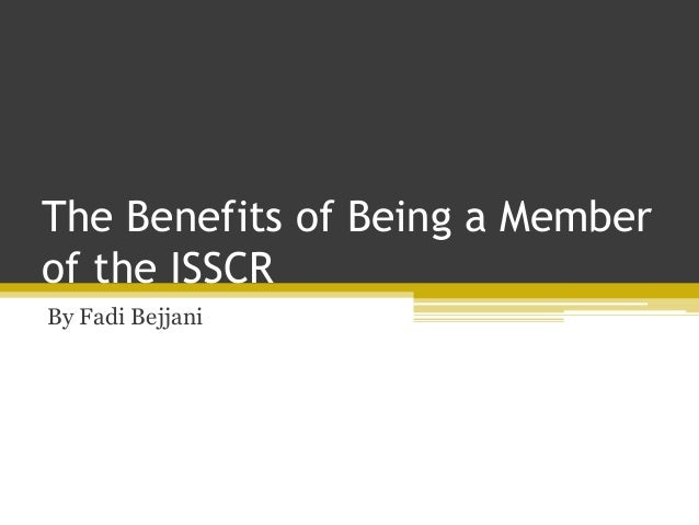 The Benefits of Being a Member of the ISSCR By Fadi Bejjani