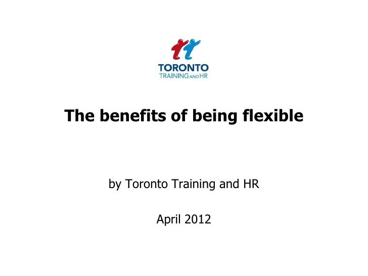 The benefits of being flexible     by Toronto Training and HR             April 2012