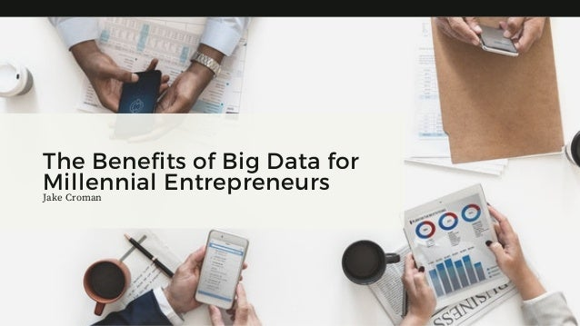 The Benefits of Big Data for Millennial EntrepreneursJake Croman