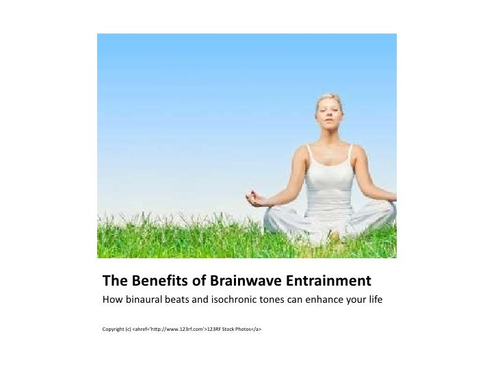 The Benefits of Brainwave EntrainmentHow binaural beats and isochronic tones can enhance your lifeCopyright (c) <ahref='ht...