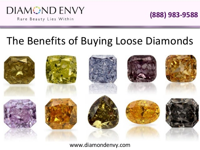 (888) 983-9588The Benefits of Buying Loose Diamonds            www.diamondenvy.com