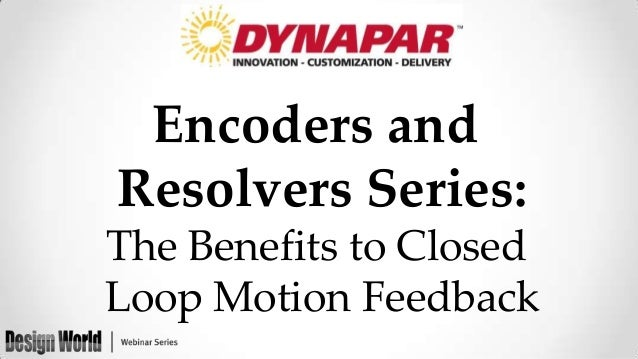 Encoders and Resolvers Series: The Benefits to Closed Loop Motion Feedback