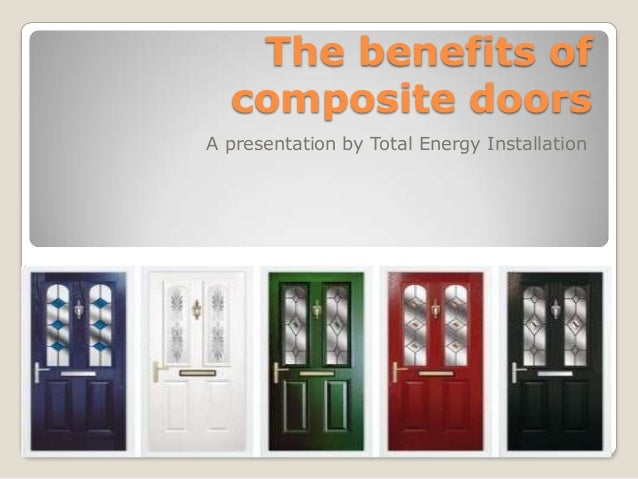The benefits of composite doors A presentation by Total Energy Installation