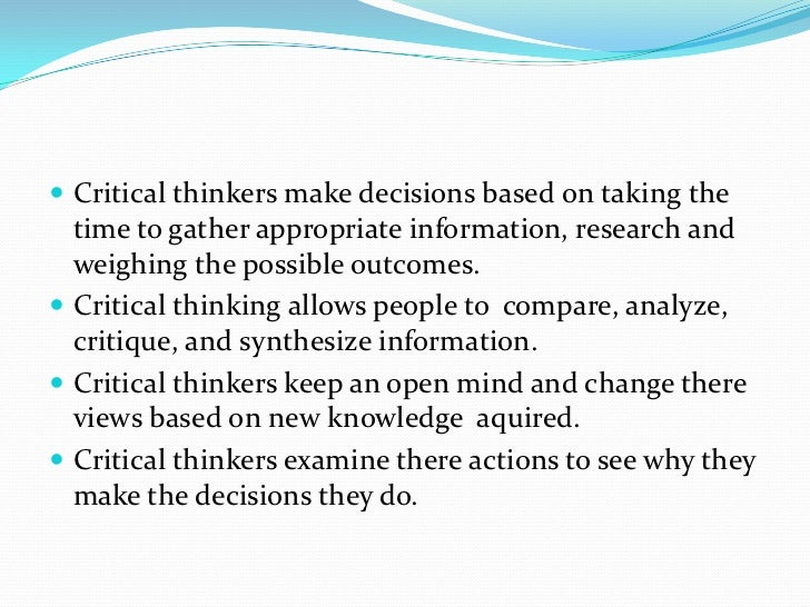how is critical thinking beneficial in the decision-making process It is the thinking process which focuses on developing the single best answer  exist through either a decision making process of elimination or of recall  please hit the recommend button so that others might benefit from it.