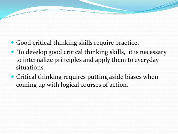 critical thinking benefits First, we must understand that there are stages required for development as a critical thinker: stage one: the unreflective thinker (we are unaware of significant problems in our thinking) stage two: 6) evaluate your options, taking into account their advantages and disadvantages in the situation you are in 7) adopt a.