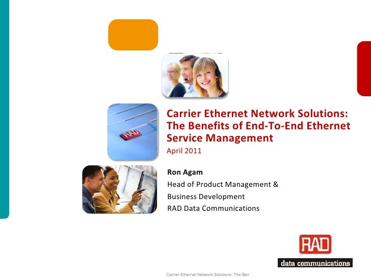 Carrier Ethernet Network Solutions:The Benefits of End-To-End EthernetService ManagementApril 2011Ron AgamHead of Product ...