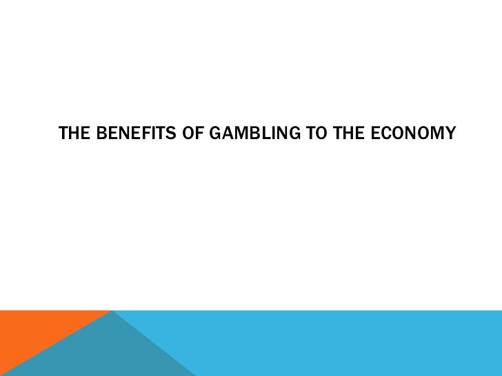THE BENEFITS OF GAMBLING TO THE ECONOMY