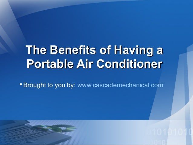 The Benefits of Having a Portable Air Conditioner  Brought to you by: www.cascademechanical.com