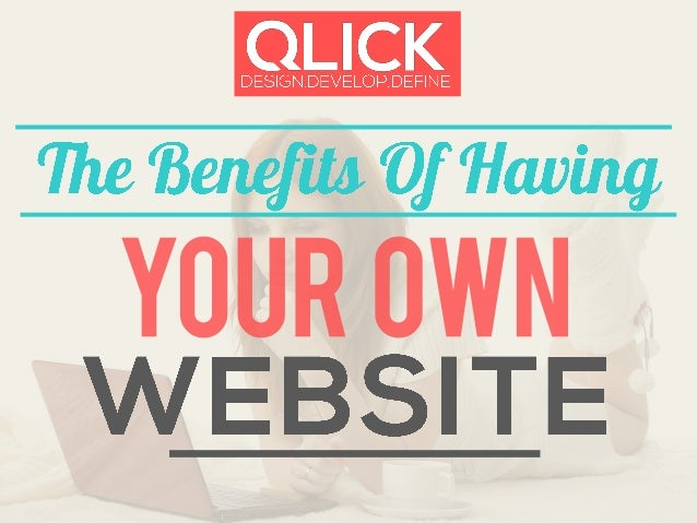 The Benefits Of Having Your Own Website