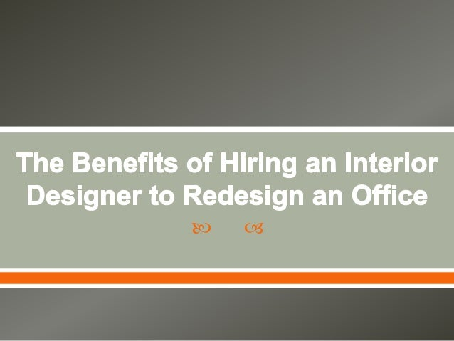 the benefits of hiring an interior designer to redesign an