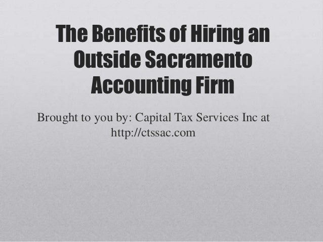 The Benefits of Hiring an     Outside Sacramento       Accounting FirmBrought to you by: Capital Tax Services Inc at      ...