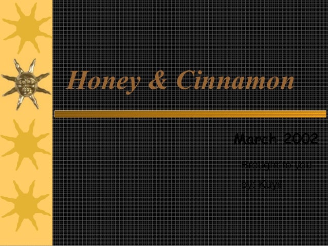 Honey & Cinnamon March 2002 Brought to you by: Kuyil
