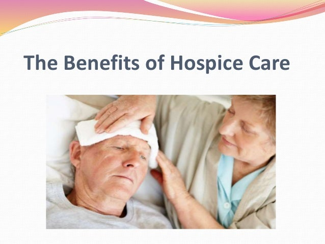 the benefits of hospice care Benefits of hospice hospice is reserved for individuals who have terminal illnesses and whose life expectancy is measured in weeks or months rather than years although many patients are referred to hospice by their physician, patients and their families may contact hospice directly.