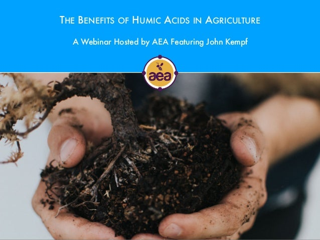 THE BENEFITS OF HUMIC ACIDS IN AGRICULTURE A Webinar Hosted by AEA Featuring John Kempf