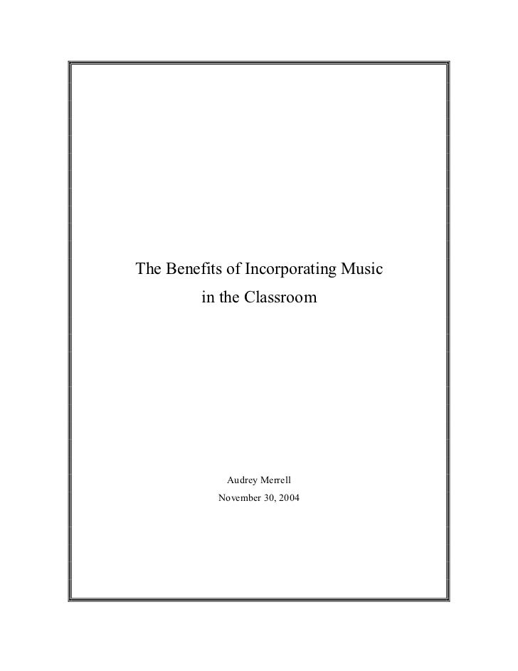 The Benefits of Incorporating Music         in the Classroom             Audrey Merrell           November 30, 2004