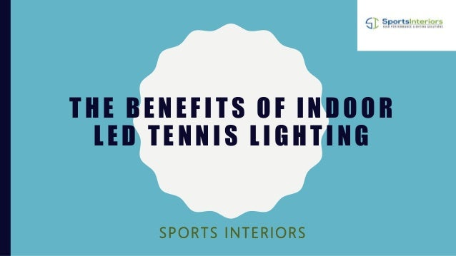 THE BENEFITS OF INDOOR LED TENNIS LIGHTING SPORTS INTERIORS