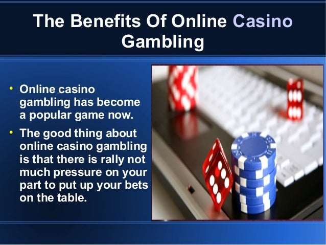 The Benefits Of Online Casino Gambling     Online casino gambling has become a popular game now. The good thing about on...