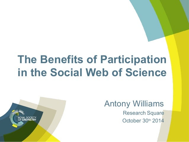 The Benefits of Participation  in the Social Web of Science  Antony Williams  Research Square  October 30th 2014