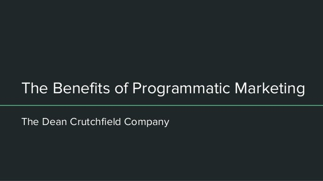The Benefits of Programmatic Marketing The Dean Crutchfield Company