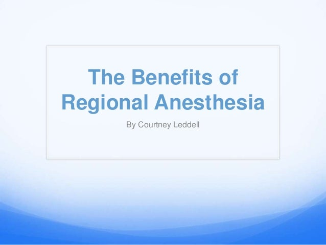 The Benefits ofRegional Anesthesia      By Courtney Leddell