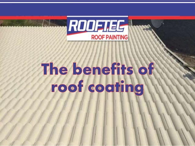 The benefits of roof coating Every roof in Newcastle, Central Coast, and nearby areas in NSW could benefit from roof coati...