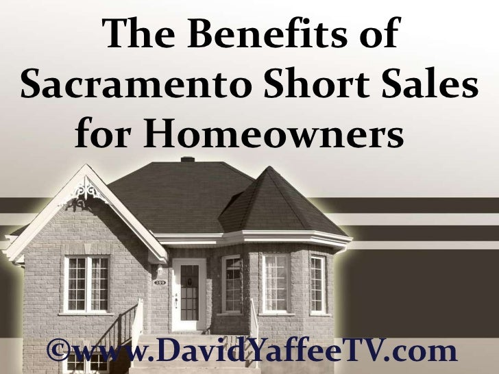 The Benefits of Sacramento Short Sales for Homeowners<br />©www.DavidYaffeeTV.com<br />