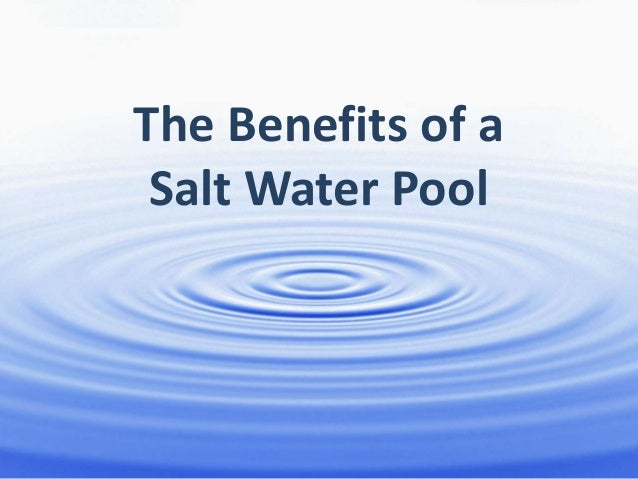 The Benefits of aSalt Water Pool