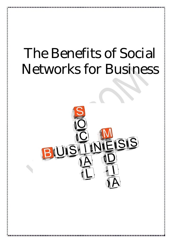 advantages of social networks 1 Advantages & disadvantages of social network social networking advantages and disadvantages 1 bart john jared a social network is a social structure made up of a set of social actors (such as individuals or organizations) and a set of the dyadic ties between these actors.