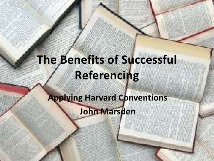 The Benefits of Successful Referencing<br />Applying Harvard Conventions<br />John Marsden<br />