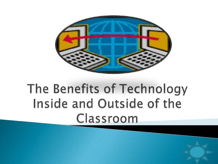 The Benefits of Technology Inside and Outside of the Classroom<br />