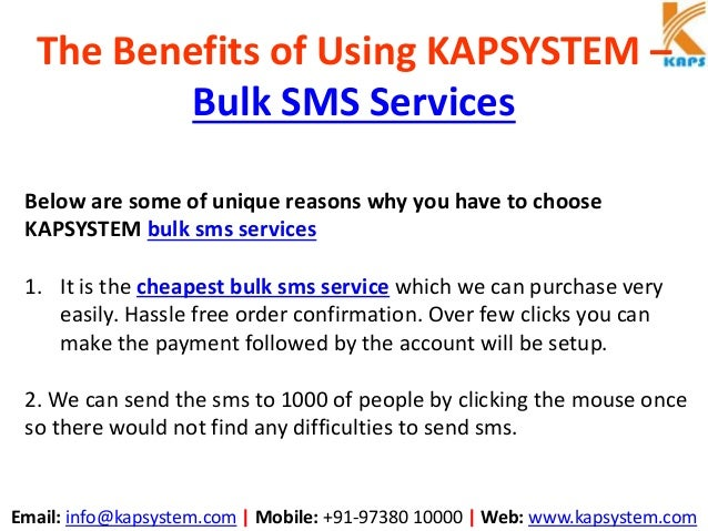 Email: info@kapsystem.com | Mobile: +91-97380 10000 | Web: www.kapsystem.com The Benefits of Using KAPSYSTEM – Bulk SMS Se...
