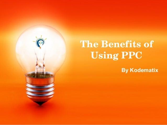 TheBenefitsof UsingPPC By Kodematix