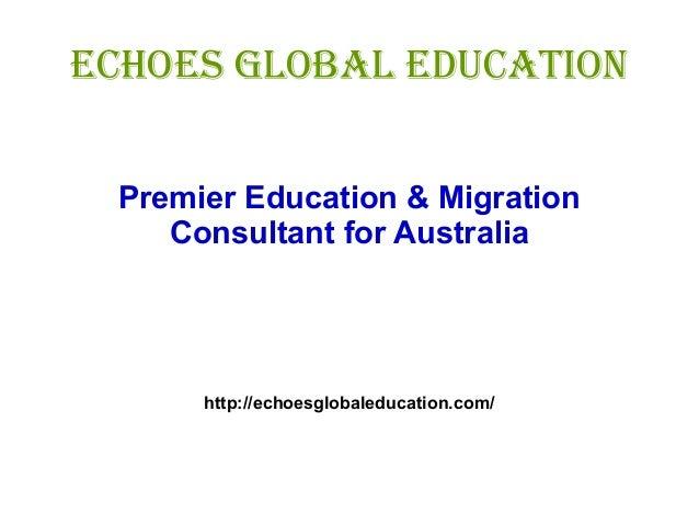 Echoes Global Education Premier Education & Migration Consultant for Australia http://echoesglobaleducation.com/