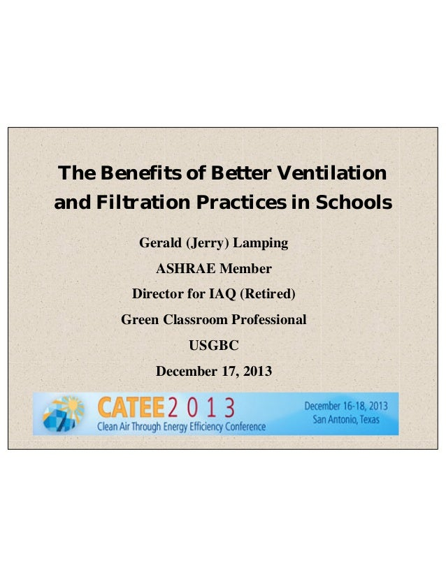 The Benefits of Better Ventilation and Filtration Practices in Schools Gerald (Jerry) Lamping ASHRAE Member Director for I...