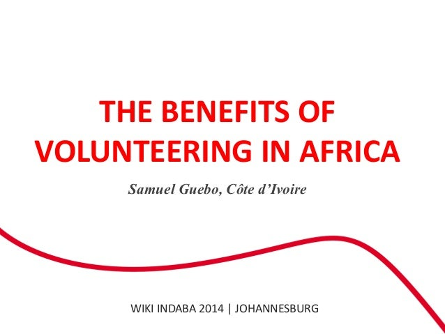 WIKI INDABA 2014 | JOHANNESBURG Samuel Guebo, Côte d'Ivoire THE BENEFITS OF VOLUNTEERING IN AFRICA