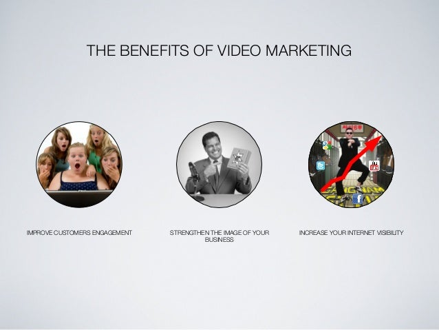 THE BENEFITS OF VIDEO MARKETING  IMPROVE CUSTOMERS ENGAGEMENT  STRENGTHEN THE IMAGE OF YOUR BUSINESS  INCREASE YOUR INTERN...
