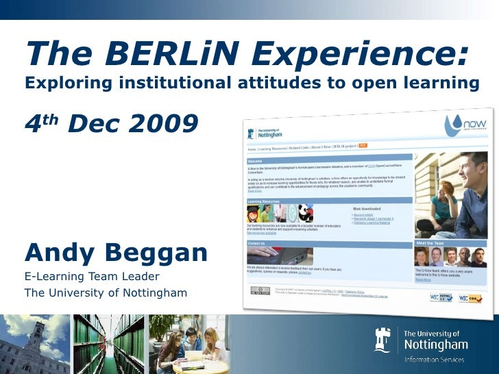 The BERLiN Experience: Exploring institutional attitudes to open learning 4 th  Dec 2009 Andy Beggan E-Learning Team Leade...
