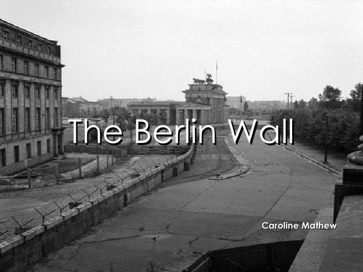 The Berlin Wall Caroline Mathew
