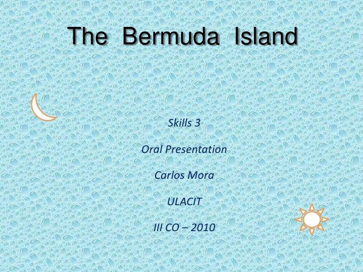 The  Bermuda  Island<br />Skills 3<br />Oral Presentation<br />Carlos Mora<br />ULACIT <br />III CO – 2010<br />