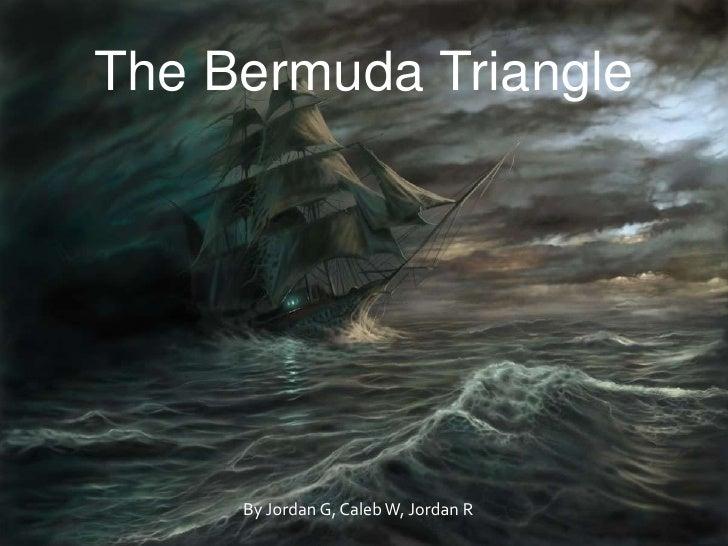 The Bermuda Triangle<br />By Jordan G, Caleb W, Jordan R<br />