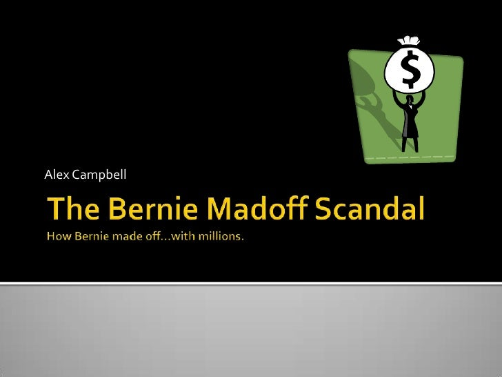 The Bernie Madoff ScandalHow Bernie made off…with millions.<br />Alex Campbell<br />