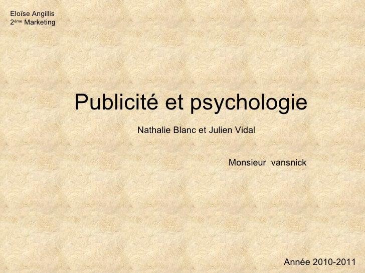 Publicité et psychologie Monsieur  vansnick Nathalie Blanc et Julien Vidal Eloïse Angillis 2 ème  Marketing Année 2010-2011