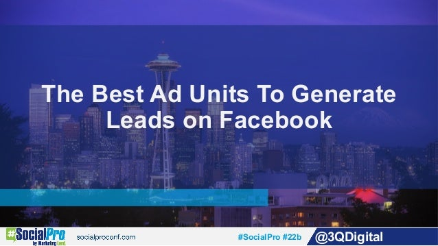 #SocialPro #22b @3QDigital The Best Ad Units To Generate Leads on Facebook