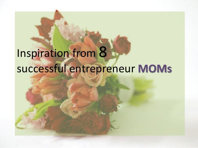 Inspiration from 8 successful entrepreneur MOMs