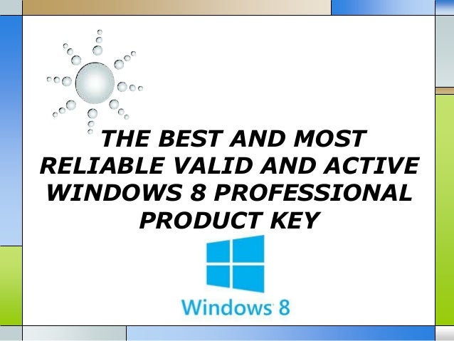 THE BEST AND MOST RELIABLE VALID AND ACTIVE WINDOWS 8 PROFESSIONAL PRODUCT KEY