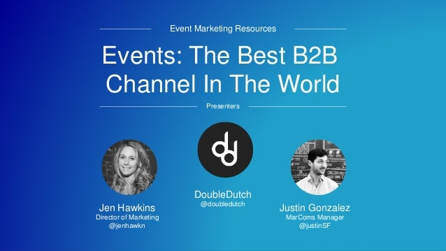 #eventprofsB2B Events: The Best B2B Channel In The World Event Marketing Resources Presenters Jen Hawkins Director of Mark...